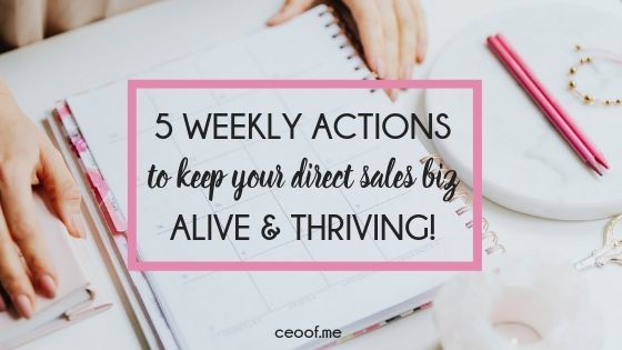 5 weekly actions that will keep your direct sales or home party plan business alive & thriving!