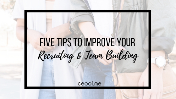 5 Tips to Improve Recruiting and Team Building