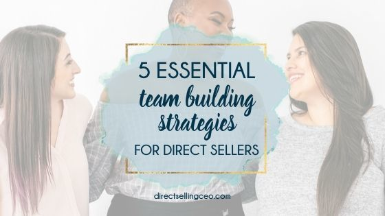5 Essential Team Building Strategies for Direct Sellers