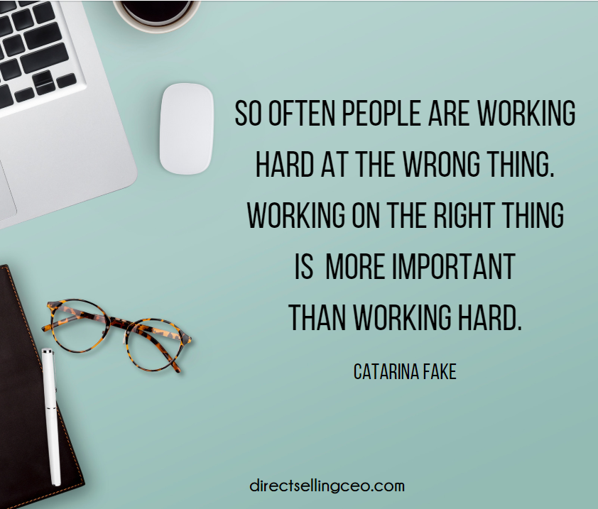 work on the right thing instead of just working hard in direct sales