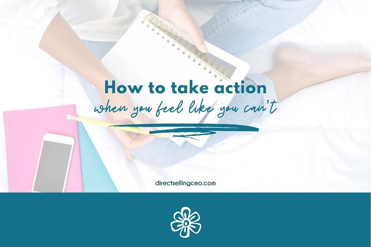 How to take action even when you feel like you can't - Direct Selling CEO