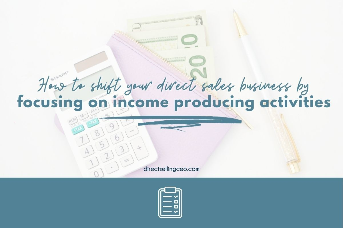 ow to shift your direct sales business by focusing on income producing activities - Direct Selling CEO