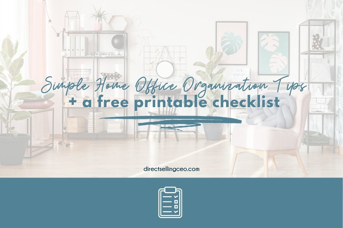 Simple Tips to Get & Keep your Home Office Organized - Direct Selling CEO