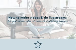 How to make videos and do live stream for your direct sales network marketing business - Direct Selling CEO