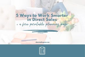 5 Ways to Work Smarter in Your Direct Sales Business - Direct Selling CEO