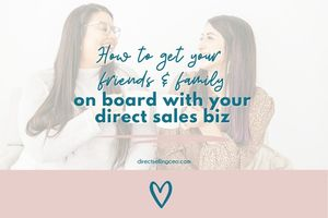 How to get your family & friends on board with your new home based business