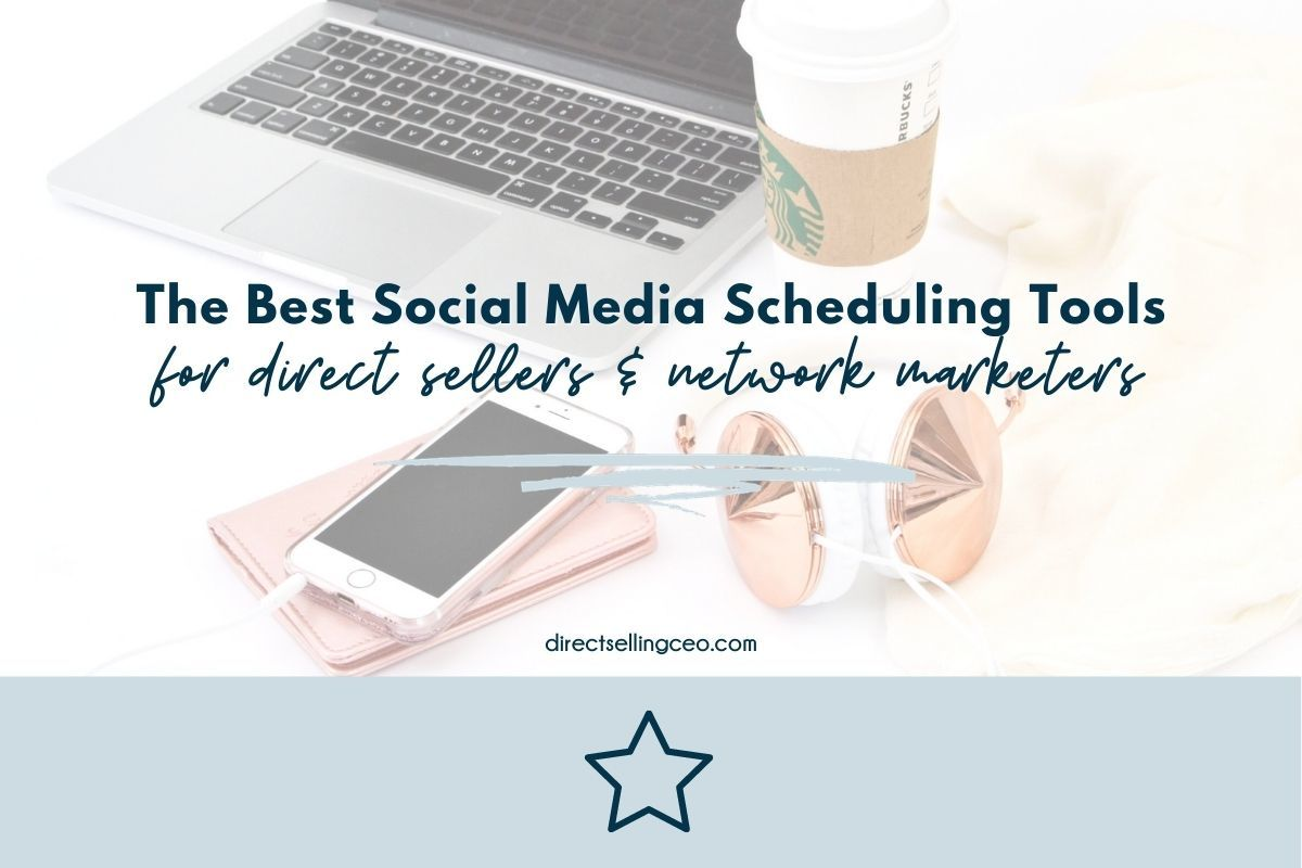 The Best Social Media Scheduling Apps for Direct Sellers and Network Marketers