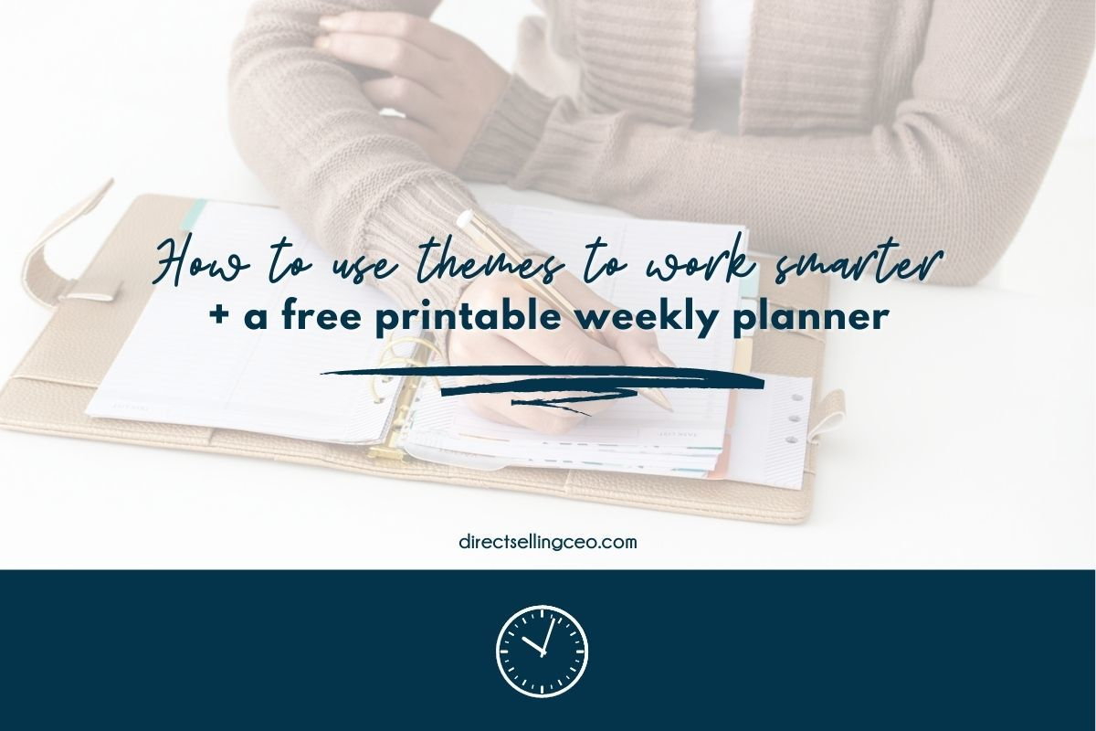 Work Smarter by Using Theme Days in Your Direct Sales Business + Free Printable Weekly Planner