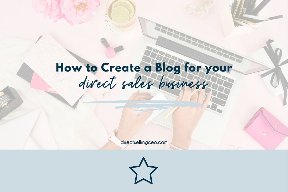 How to Create a Blog for your Direct Sales Business - Direct Selling CEO