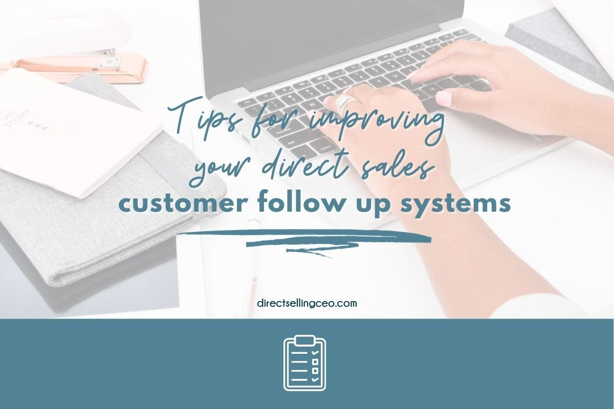 Tips for Improving your Customer Follow Up Systems in Direct Sales
