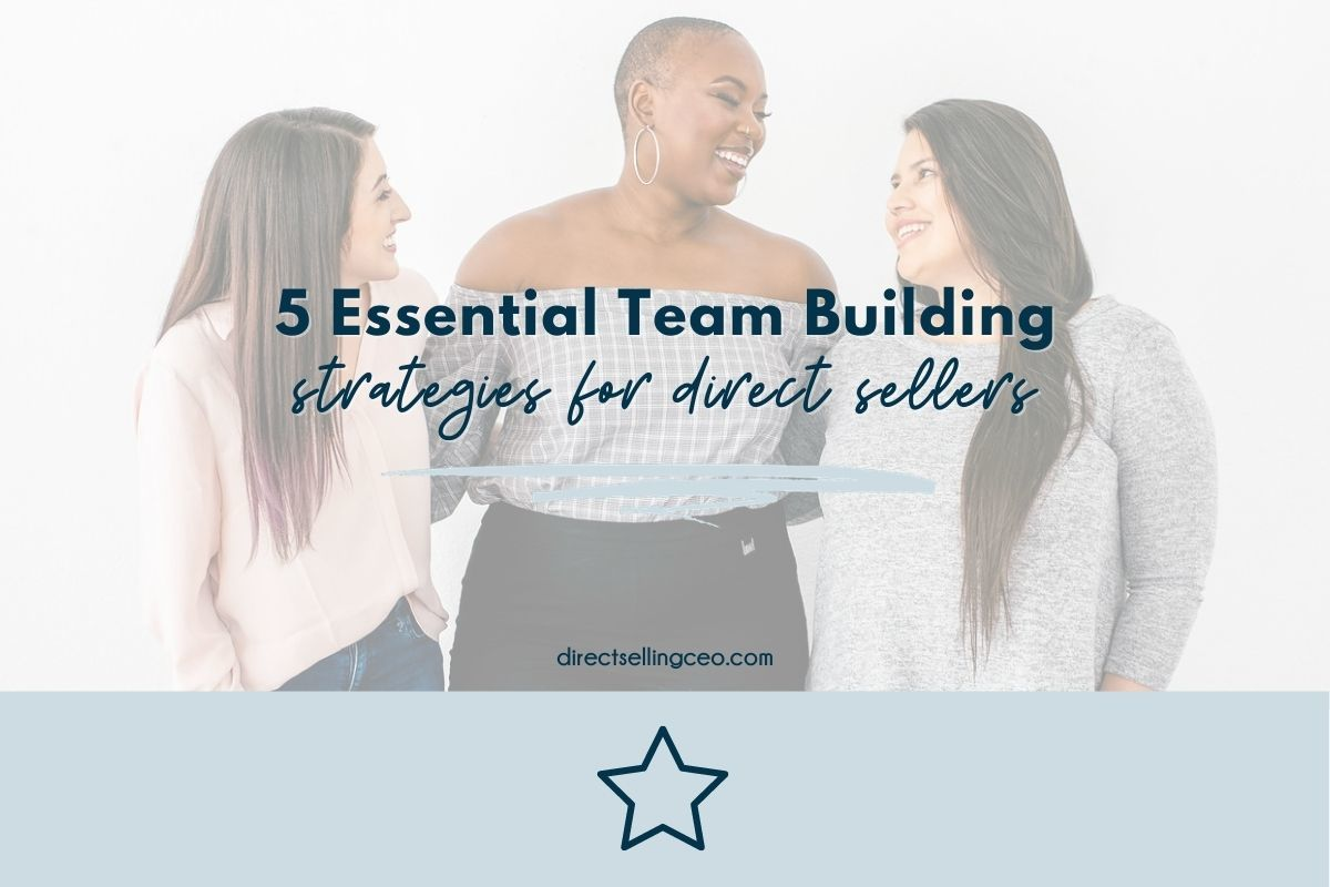 5 Essential Team Building Strategies for Direct Sellers - Direct Selling CEO