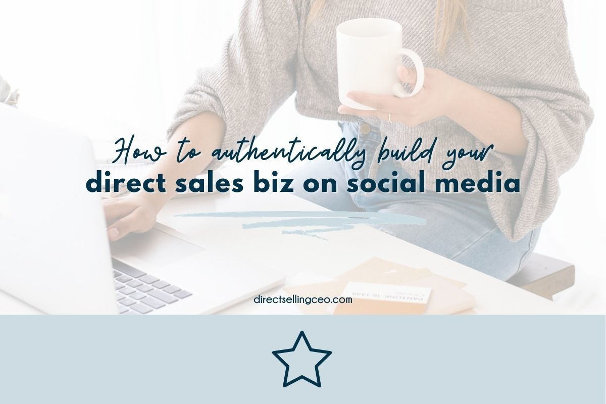 How to build your direct sales business authentically on social media - Direct Selling CEO